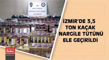 İzmir'de 3,5 Ton Kaçak Nargile Tütünü Ele Geçirildi