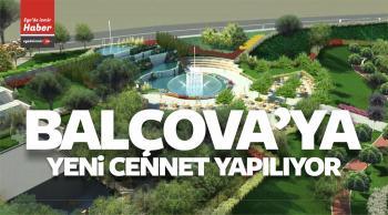 Balçova Belediyesi'nden Balçova'ya Yeni Cennet Yapılıyor