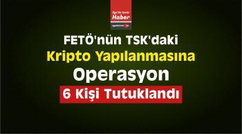 FETÖ'nün TSK'daki Kripto Yapılanmasına Yönelik Operasyon