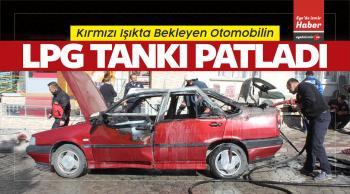 Kırmızı Işıkta Bekleyen Otomobilin LPG Tankı Patladı
