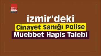 İzmir'deki Cinayet Sanığı Polise Müebbet Hapis Talebi