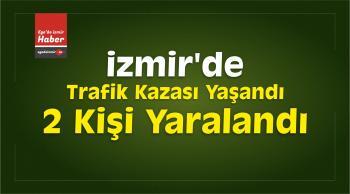 İzmir'de Trafik Kazası: 2 Yaralı