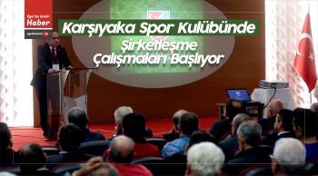 Karşıyaka Spor Kulübünde Şirketleşme Çalışmaları Başlıyor