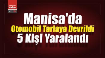 Manisa'da Otomobil Tarlaya Devrildi: 5 Yaralı
