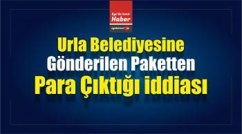 Urla Belediyesine Gönderilen Paketten Para Çıktığı İddiası