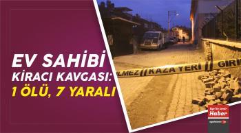 Kütahya'da Ev Sahibi Kiracı Kavgası : 1 Ölü, 7 Yaralı