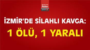 İzmir'de Silahlı Kavga: 1 Ölü, 1 Yaralı