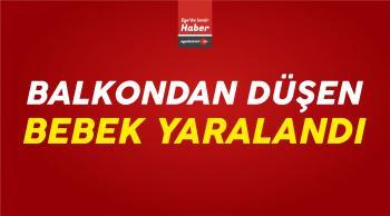 İzmir'de Balkondan Düşen Bebek Yaralandı