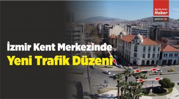 İzmir Kent Merkezinde Yeni Trafik Düzeni