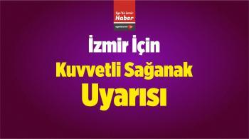 İzmir İçin Kuvvetli Sağanak Uyarısı
