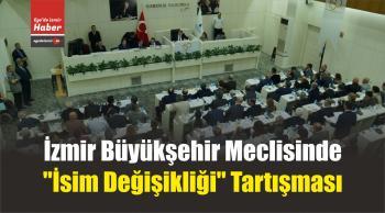 """İzmir Büyükşehir Meclisinde """"İsim Değişikliği"""" Tartışması"""