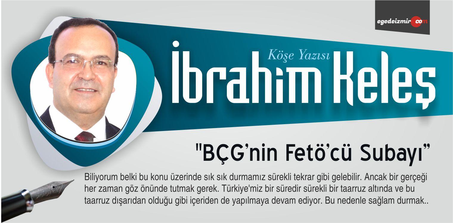 """İbrahim Keleş """"BÇG'nin Fetö'cü Subayı"""""""