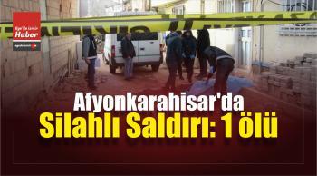 Afyonkarahisar'da Silahlı Saldırı: 1 Ölü