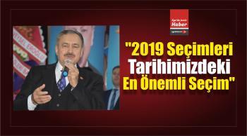 """""""2019 Seçimleri Tarihimizdeki En Önemli Seçim"""""""