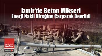 İzmir'de Beton Mikseri Devrildi: 1 Yaralı