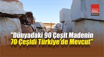 """""""Dünyadaki 90 Çeşit Madenin 70 Çeşidi Türkiye'de Mevcut"""""""