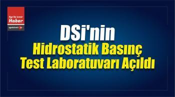DSİ'nin Hidrostatik Basınç Test Laboratuvarı Açıldı