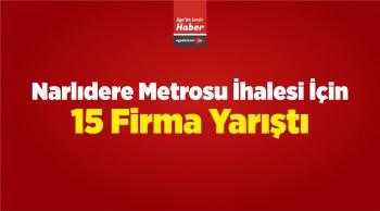 Narlıdere Metrosu İhalesi İçin 15 Firma Yarıştı