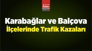 İzmir'in Karabağlar ve Balçova İlçelerinde Trafik Kazaları