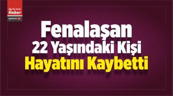 İzmir'de Fenalaşan 22 Yaşındaki Kişi Öldü