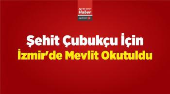 Şehit Çubukçu İçin İzmir'de Mevlit Okutuldu