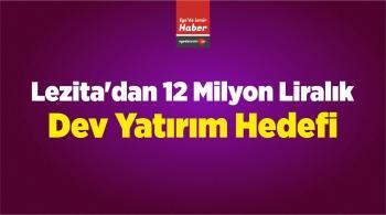Lezita'dan 12 Milyon Liralık Yatırım Hedefi