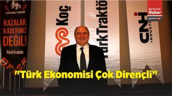 """""""Türk Ekonomisi Çok Dirençli"""""""