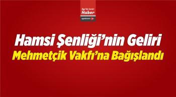 Hamsi Şenliği'nin Geliri Mehmetçik Vakfı'na Bağışlandı