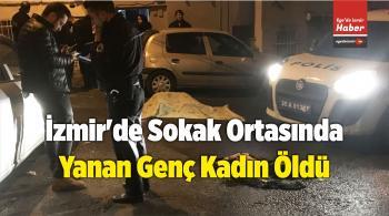 İzmir'de Sokak Ortasında Yanan Genç Kadın Öldü