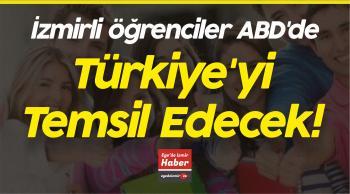 İzmirli öğrenciler ABD'de Türkiye'yi Temsil Edecek!