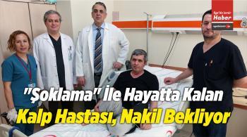 """""""Şoklama"""" İle Hayatta Kalan Kalp Hastası, Nakil Bekliyor"""