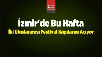 İzmir'de Bu Hafta İki Uluslararası Festival Kapılarını Açıyor