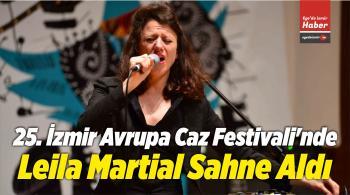 25. İzmir Avrupa Caz Festivali'nde Leila Martial Sahne Aldı