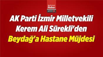 AK Parti İzmir Milletvekili Kerem Ali Sürekli'den Beydağ'a Hastane Müjdesi