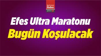 Efes Ultra Maratonu Bugün Koşulacak