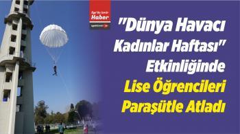 """""""Dünya Havacı Kadınlar Haftası"""" Etkinliğinde Lise Öğrencileri Paraşütle Atladı"""