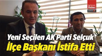 Yeni Seçilen AK Parti Selçuk İlçe Başkanı İstifa Etti