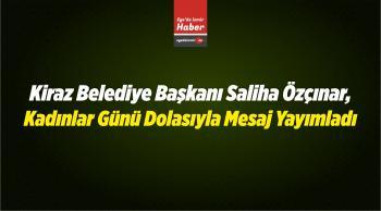 Kiraz Belediye Başkanı Saliha Özçınar, Kadınlar Günü Dolasıyla Mesaj Yayımladı
