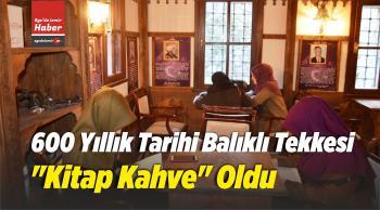 """600 Yıllık Tarihi Balıklı Tekkesi """"Kitap Kahve"""" Oldu"""