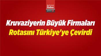 Kruvaziyerin Büyük Firmaları Rotasını Türkiye'ye Çevirdi