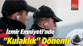 """İzmir Emniyeti'nde """"Kulaklık"""" Dönemi"""