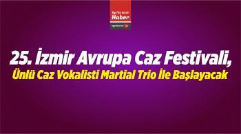 25. İzmir Avrupa Caz Festivali, Ünlü Caz Vokalisti Leila Martial Trio İle Başlayacak