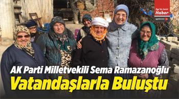 AK Parti Milletvekili Sema Ramazanoğlu Vatandaşlarla Buluştu