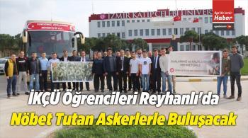 İKÇÜ Öğrencileri Reyhanlı'da Nöbet Tutan Askerlerle Buluşacak