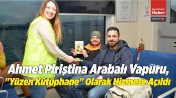 """Ahmet Piriştina Arabalı Vapuru, """"Yüzen Kütüphane"""" Olarak Hizmete Açıldı"""