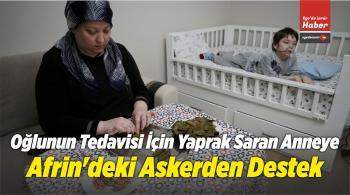 Oğlunun Tedavisi İçin Yaprak Saran Anneye Afrin'deki Askerden Destek