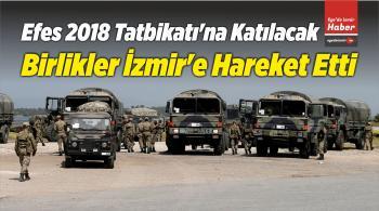 Efes 2018 Tatbikatı'na Katılacak Birlikler İzmir'e Hareket Etti