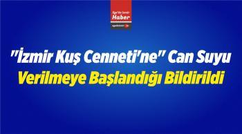 """""""İzmir Kuş Cenneti'ne"""" Can Suyu Verilmeye Başlandığı Bildirildi"""