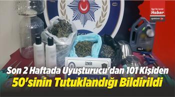 Son 2 Haftada Uyuşturucu'dan 101 Kişiden 50'sinin Tutuklandığı Bildirildi