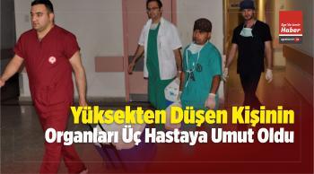 Yüksekten Düşen Kişinin Organları Üç Hastaya Umut Oldu